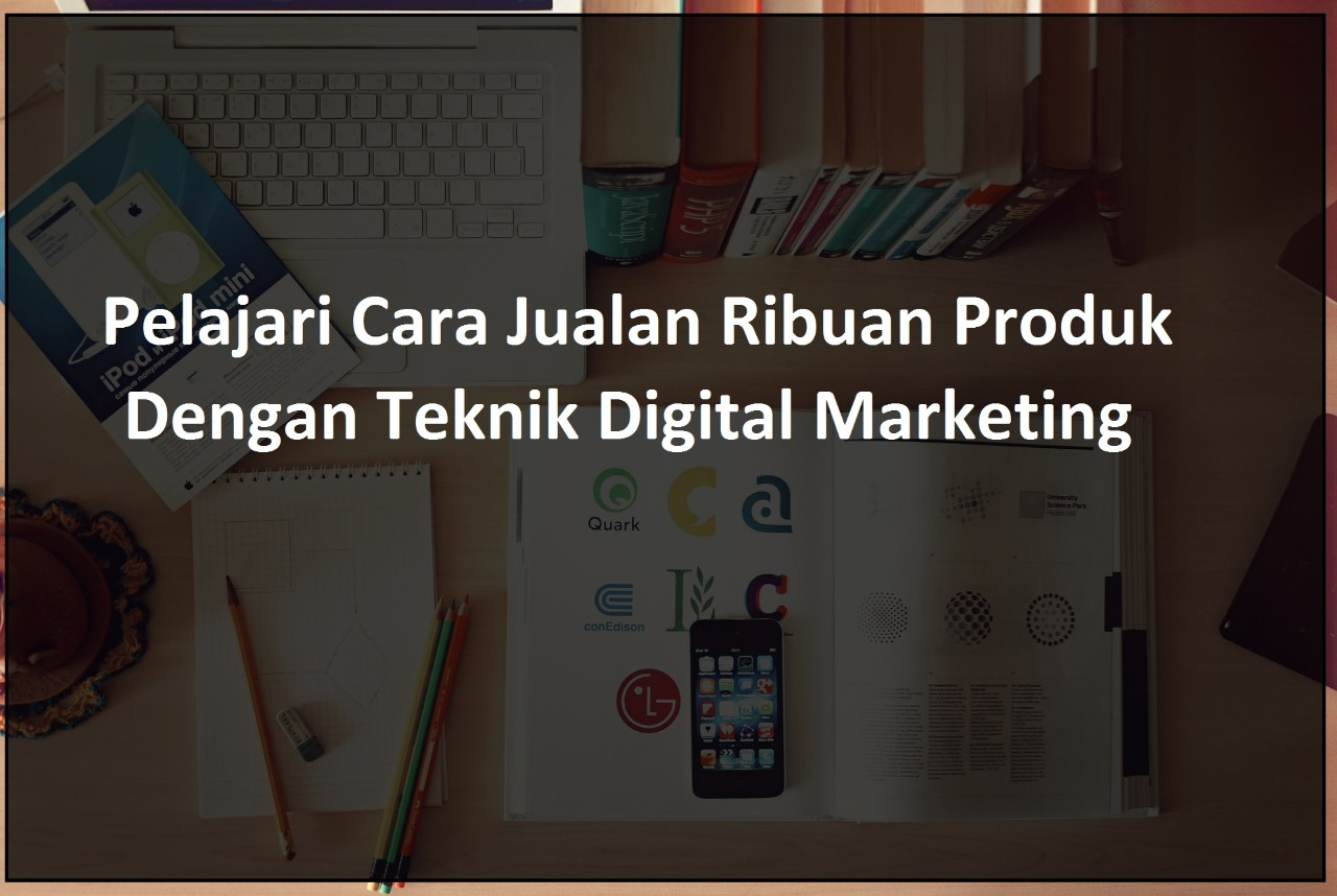 Belajar Digital Marketing & Bagaimana Cara Jualan Ribuan Produk